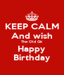 KEEP CALM And wish The Old Git Happy Birthday - Personalised Poster A4 size