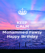 KEEP CALM AND WISH TO ME Mohammed Fawzy Happy Birthday - Personalised Poster A4 size