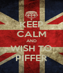 KEEP CALM AND WISH TO PIFFER - Personalised Poster A4 size