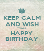 KEEP CALM AND WISH TONIA HAPPY BIRTHDAY - Personalised Poster A4 size