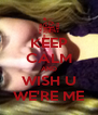 KEEP CALM AND WISH U WE'RE ME - Personalised Poster A4 size