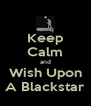 Keep Calm and Wish Upon A Blackstar - Personalised Poster A4 size