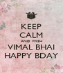 KEEP CALM AND WISH VIMAL BHAI HAPPY BDAY - Personalised Poster A4 size