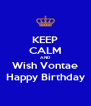 KEEP CALM AND Wish Vontae Happy Birthday - Personalised Poster A4 size