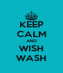 KEEP CALM AND WISH WASH - Personalised Poster A4 size