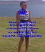 """KEEP CALM AND WISH WITH ALL YOUR MIGHT THAT YOU WERE AS AWESOME AS """"TSHEPA THE AWESOME"""" - Personalised Poster A4 size"""