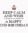 KEEP CALM AND WISH  YACKSI & ELISABETH  A HAPPY  22ND BIRTHDAY!  - Personalised Poster A4 size
