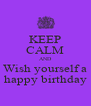 KEEP CALM AND Wish yourself a happy birthday - Personalised Poster A4 size