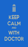 KEEP CALM AND WITH DOCTOR - Personalised Poster A4 size