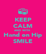 KEEP CALM AND WITH  Hand on Hip SMILE - Personalised Poster A4 size