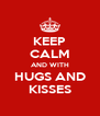 KEEP CALM AND WITH HUGS AND KISSES - Personalised Poster A4 size