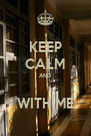 KEEP CALM AND  WITH ME - Personalised Poster A4 size