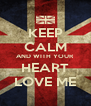 KEEP CALM AND WITH YOUR HEART LOVE ME - Personalised Poster A4 size