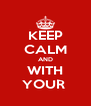 KEEP CALM AND WITH YOUR  - Personalised Poster A4 size
