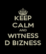 KEEP CALM AND WITNESS D BIZNESS - Personalised Poster A4 size