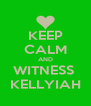 KEEP CALM AND WITNESS  KELLYIAH - Personalised Poster A4 size