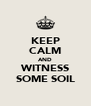 KEEP CALM AND WITNESS SOME SOIL - Personalised Poster A4 size