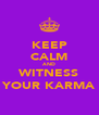 KEEP CALM AND WITNESS YOUR KARMA - Personalised Poster A4 size