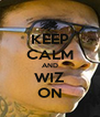 KEEP CALM AND WIZ ON - Personalised Poster A4 size