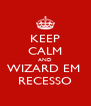 KEEP CALM AND WIZARD EM  RECESSO - Personalised Poster A4 size