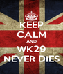 KEEP CALM AND WK29 NEVER DIES - Personalised Poster A4 size
