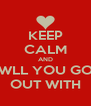 KEEP CALM AND WLL YOU GO OUT WITH - Personalised Poster A4 size
