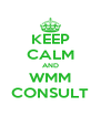 KEEP CALM AND WMM CONSULT - Personalised Poster A4 size