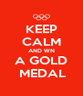 KEEP CALM AND WN A GOLD  MEDAL - Personalised Poster A4 size