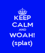 KEEP CALM AND WOAH! (splat) - Personalised Poster A4 size