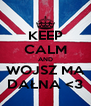 KEEP CALM AND WOJSZ MA DAŁNA <3 - Personalised Poster A4 size