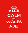KEEP CALM AND WOLES AJE! - Personalised Poster A4 size
