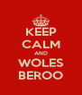 KEEP CALM AND WOLES BEROO - Personalised Poster A4 size