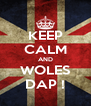 KEEP CALM AND WOLES DAP ! - Personalised Poster A4 size