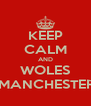 KEEP CALM AND WOLES GLORY MANCHESTERUNITED - Personalised Poster A4 size