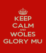 KEEP CALM AND WOLES GLORY MU - Personalised Poster A4 size