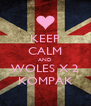 KEEP CALM AND WOLES X-2 KOMPAK - Personalised Poster A4 size
