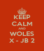 KEEP CALM AND WOLES X - JB 2 - Personalised Poster A4 size