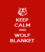 KEEP CALM AND WOLF BLANKET - Personalised Poster A4 size