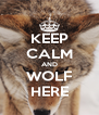 KEEP CALM AND WOLF HERE - Personalised Poster A4 size