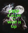 KEEP CALM AND Wolf it Up - Personalised Poster A4 size