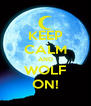 KEEP CALM AND WOLF ON! - Personalised Poster A4 size
