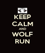 KEEP CALM AND WOLF RUN - Personalised Poster A4 size