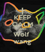 KEEP CALM AND Wolf  wang - Personalised Poster A4 size