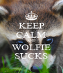 KEEP CALM AND WOLFIE SUCKS - Personalised Poster A4 size