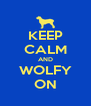 KEEP CALM AND WOLFY ON - Personalised Poster A4 size