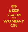 KEEP CALM AND WOMBAT ON - Personalised Poster A4 size