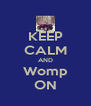 KEEP CALM AND Womp ON - Personalised Poster A4 size