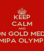 KEEP CALM AND WON GOLD MEDAL IN MIPA OLYMPICS - Personalised Poster A4 size