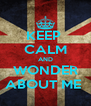 KEEP  CALM AND WONDER ABOUT ME  - Personalised Poster A4 size