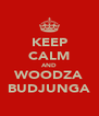 KEEP CALM AND WOODZA BUDJUNGA - Personalised Poster A4 size